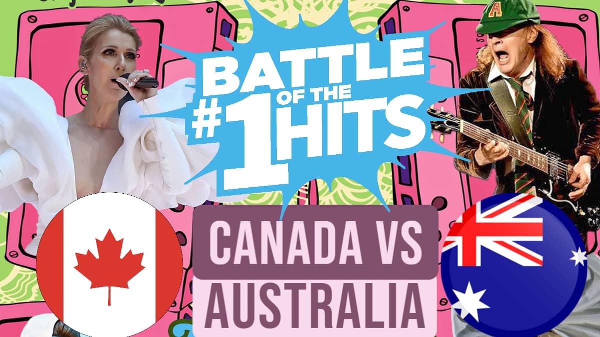Battle of the #1 Hits Canada Vs Australia